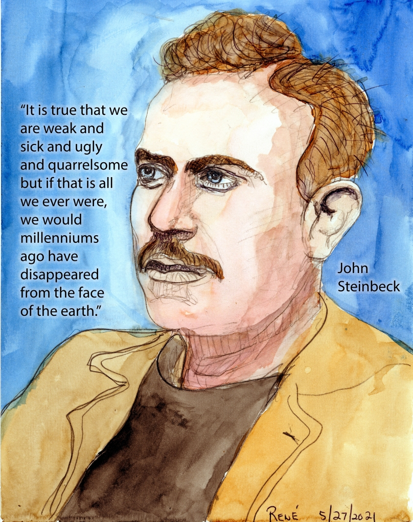 """""""it is true that we are weak and sick and ugly and quarrelsome but if that is all we ever were, we would millenniums ago have disappeared from the face of the earth.""""  -John Steinbeck"""